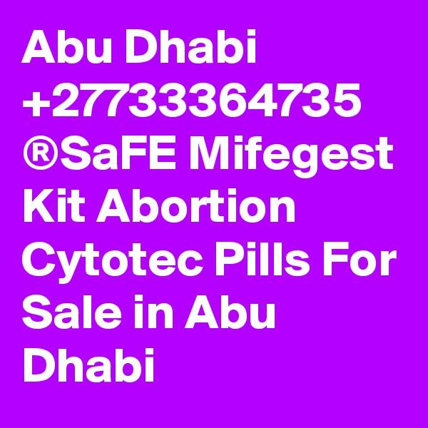 Abu Dhabi +27733364735 ®SaFE Mifegest Kit Abortion Cytotec Pills For Sale in Abu Dhabi