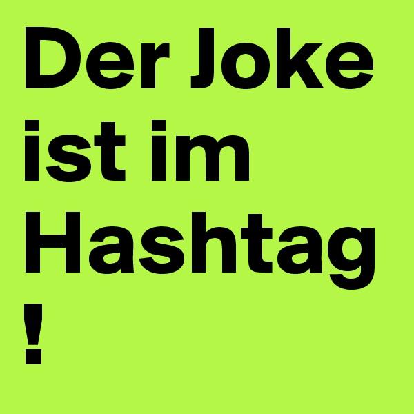 Der Joke ist im Hashtag!
