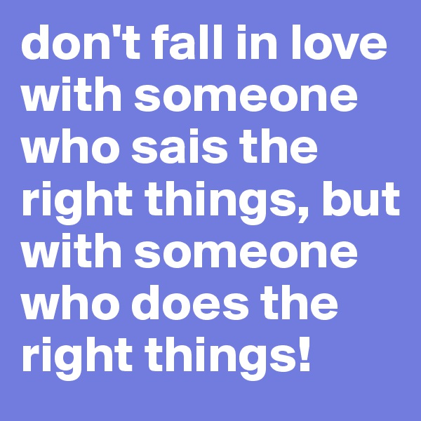 search boldomatic don t fall in love someone who sais the right things but