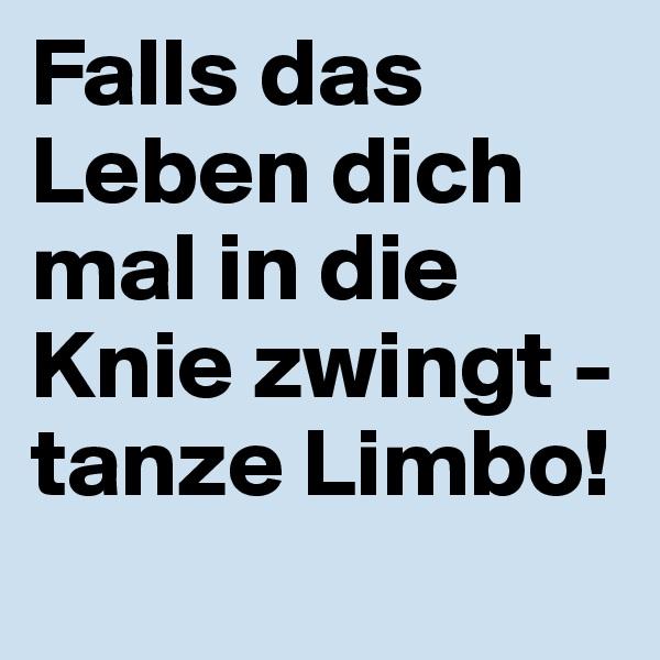 Falls das Leben dich mal in die Knie zwingt - tanze Limbo!