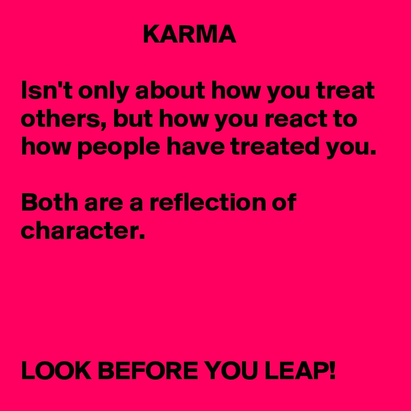 Great KARMA Isnu0027t Only About How You Treat Others, But How You React To