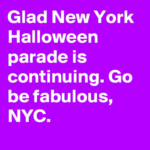 Glad New York Halloween parade is continuing. Go be fabulous, NYC.