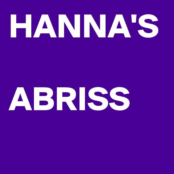 HANNA'S   ABRISS