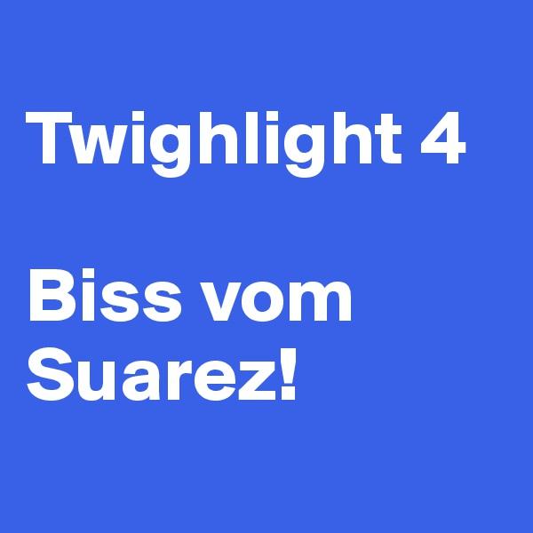 Twighlight 4  Biss vom Suarez!