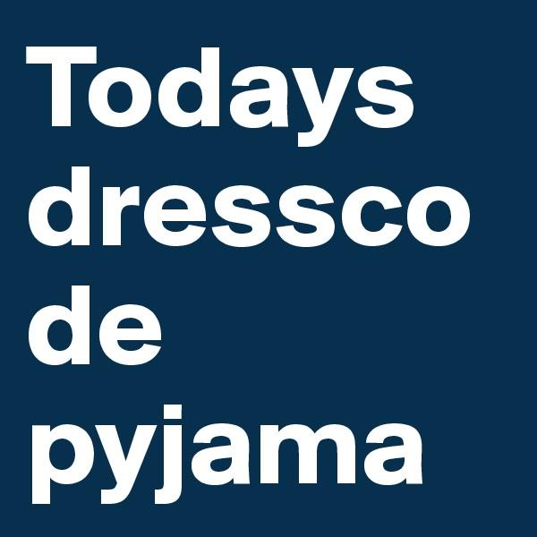 Todays dresscode pyjama