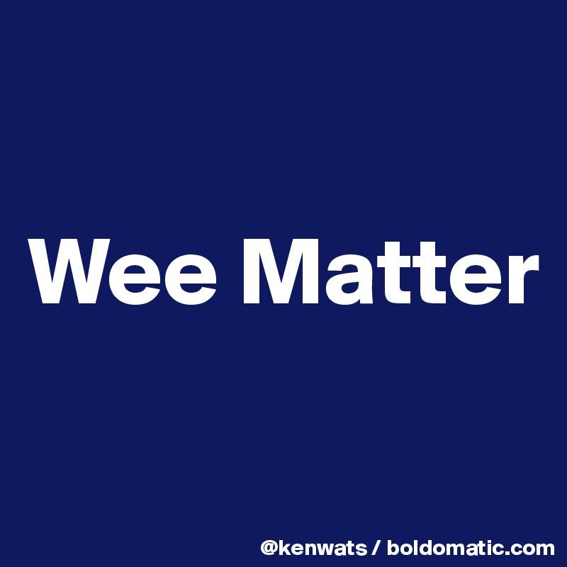 Wee Matter