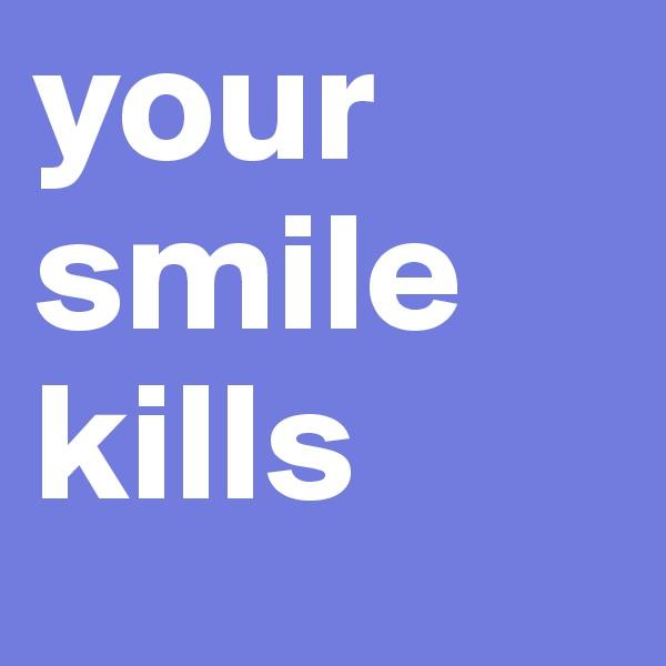 your smile kills