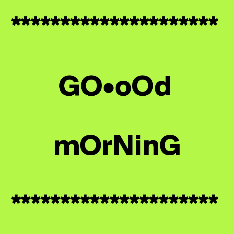 *********************               GO•oOd         mOrNinG  *********************
