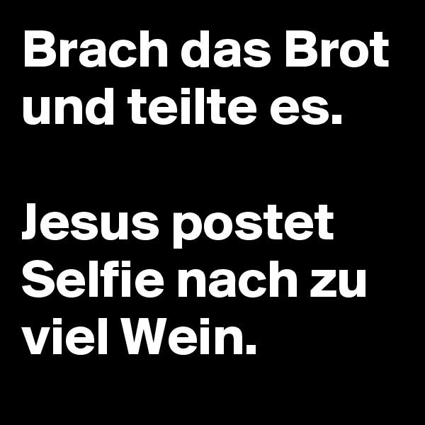 Brach das Brot und teilte es.  Jesus postet Selfie nach zu viel Wein.