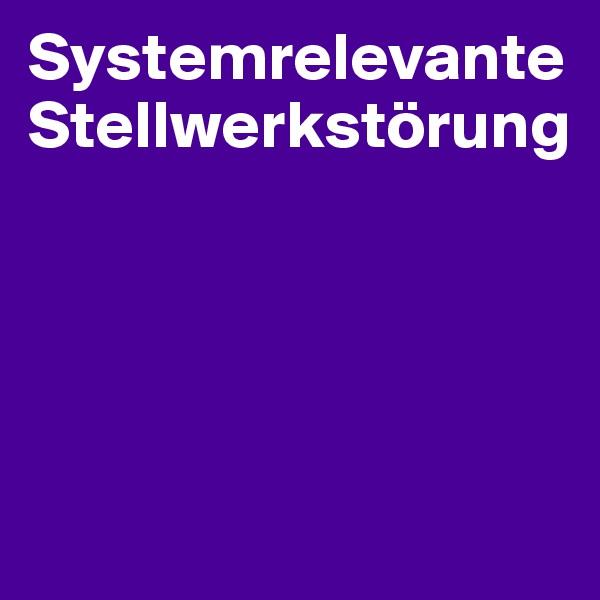 Systemrelevante Stellwerkstörung