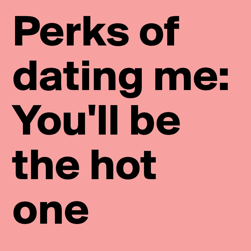 Perks of dating