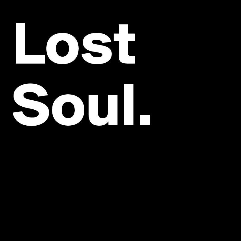 Lost Soul.