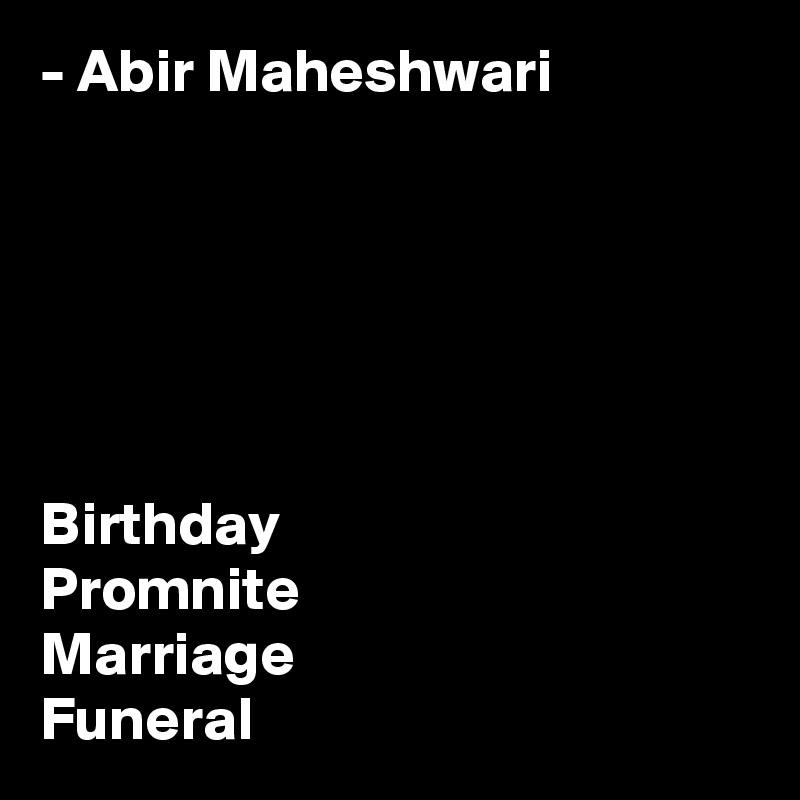 - Abir Maheshwari       Birthday Promnite Marriage Funeral