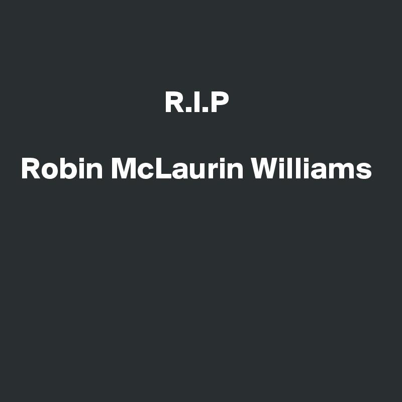 R.I.P  Robin McLaurin Williams