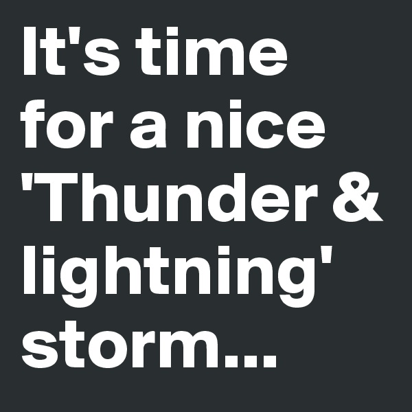 It's time for a nice 'Thunder & lightning' storm...