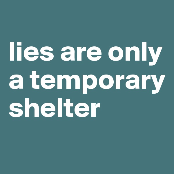 lies are only a temporary shelter