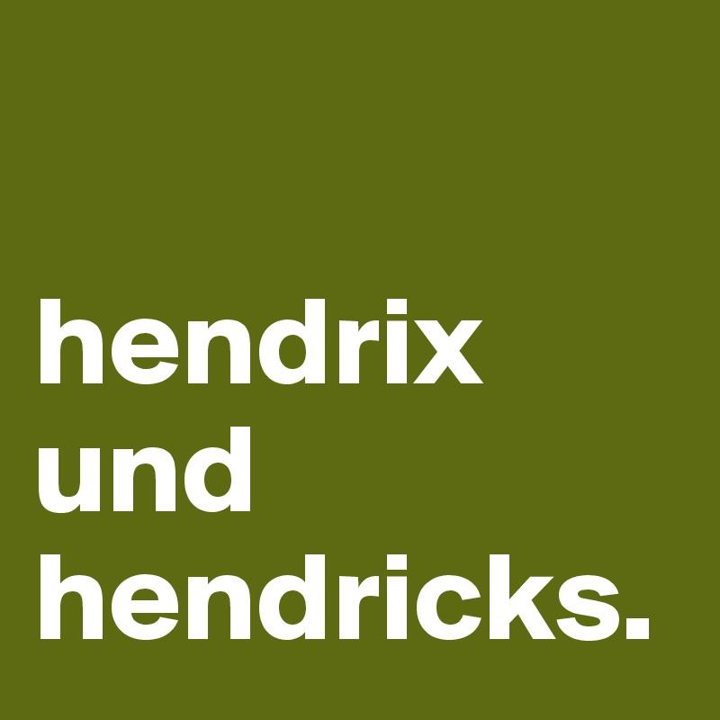 hendrix und  hendricks.