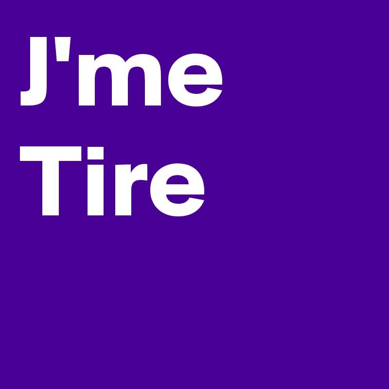 J'me Tire