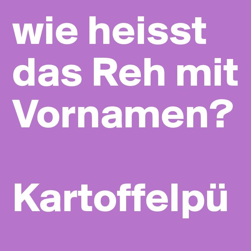 Wie Heisst Das Reh Mit Vornamen Kartoffelpü Post By Ernstrose On