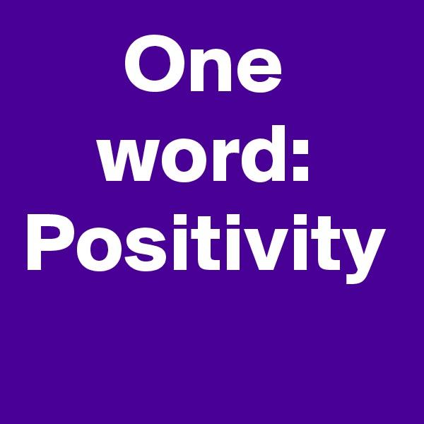 One word: Positivity