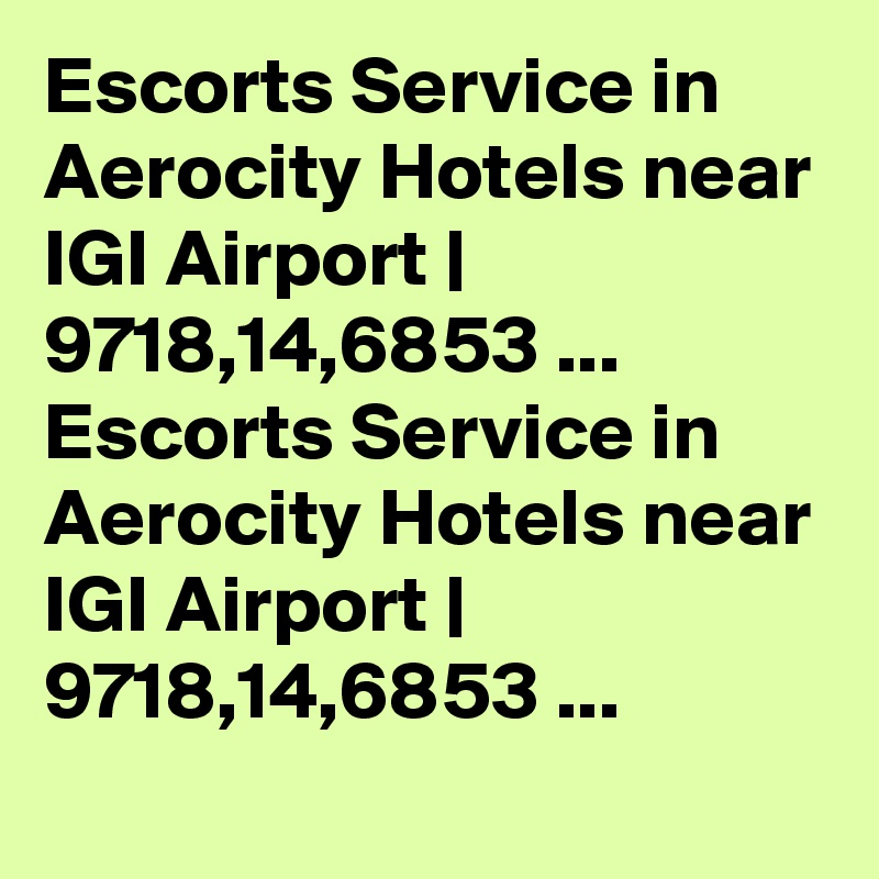 Escorts Service in Aerocity Hotels near IGI Airport | 9718,14,6853 ... Escorts Service in Aerocity Hotels near IGI Airport | 9718,14,6853 ...