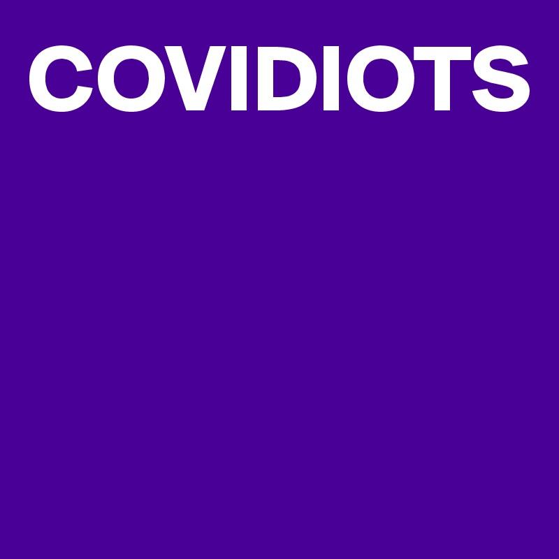 COVIDIOTS