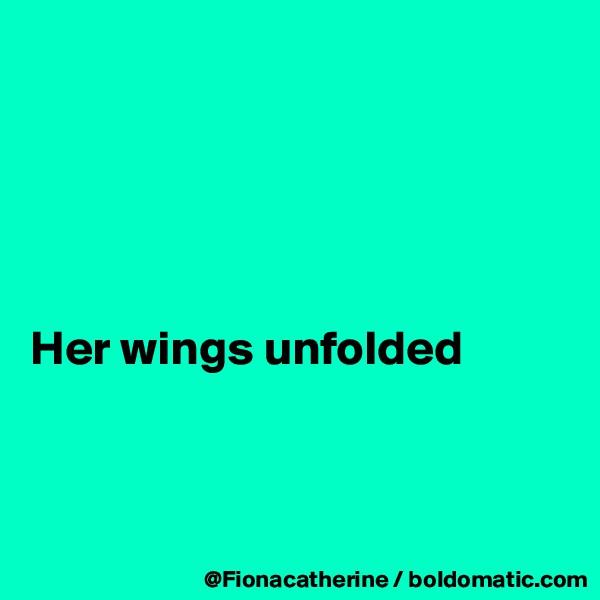 Her wings unfolded