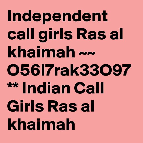 Independent call girls Ras al khaimah ~~ O56I7rak33O97 ** Indian Call Girls Ras al khaimah