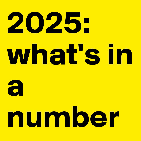 2025: what's in a number