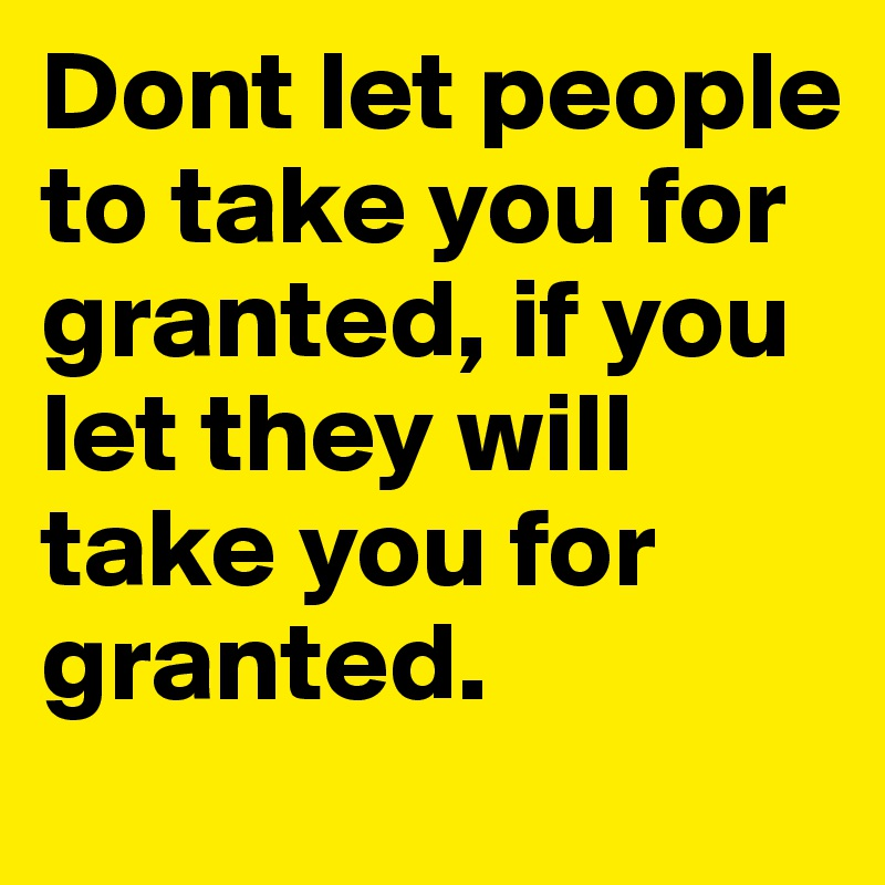 For take when people granted you Signs You're