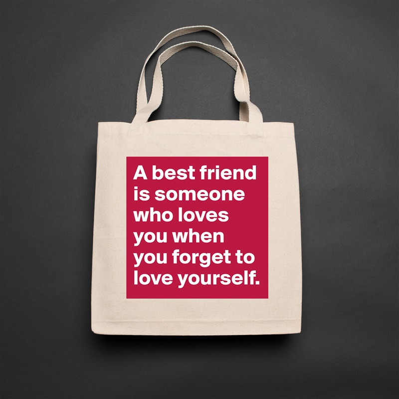 A best friend is someone who loves you when you forget to love yourself. Natural Eco Cotton Canvas Tote