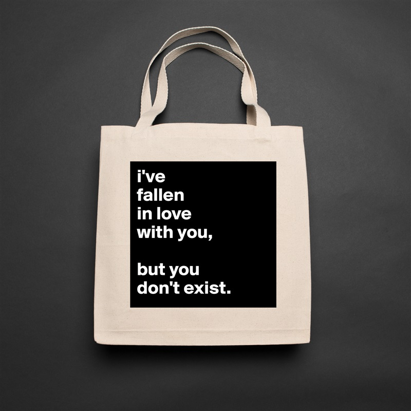 i've fallen in love with you,  but you don't exist. Natural Eco Cotton Canvas Tote