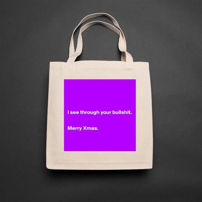 I see through your bullshit.   Merry Xmas.     Natural Eco Cotton Canvas Tote
