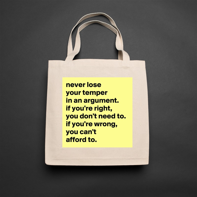 never lose your temper in an argument. if you're right, you don't need to. if you're wrong, you can't afford to. Natural Eco Cotton Canvas Tote