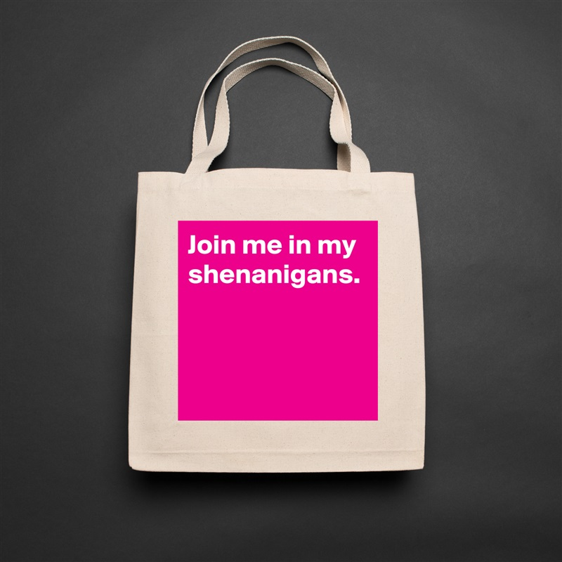Join me in my shenanigans. Natural Eco Cotton Canvas Tote