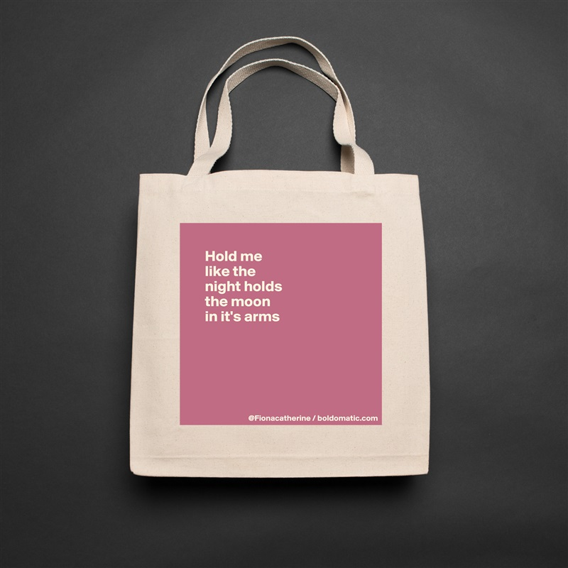 Hold me      like the      night holds      the moon      in it's arms       Natural Liberty Cotton Canvas Tote