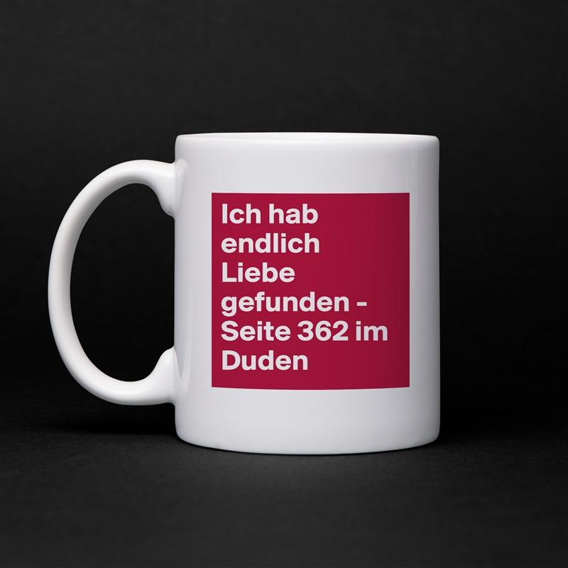 Ich hab endlich Liebe gefunden - Seite 362 im Duden White Mug Coffee Tea Custom