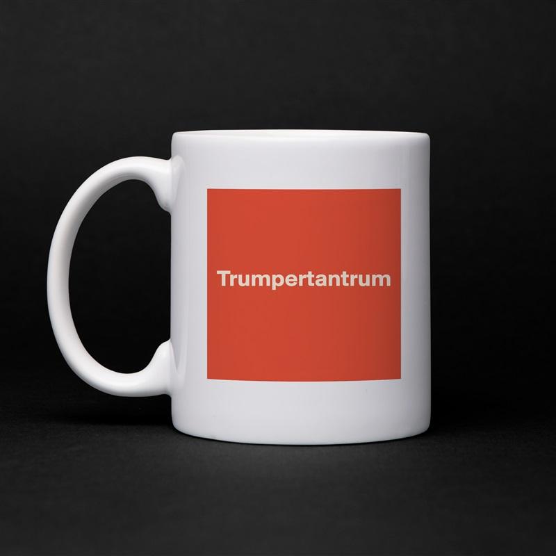 Trumpertantrum    White Mug Coffee Tea Custom