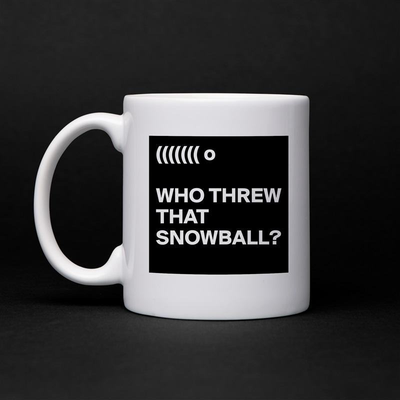 ((((((( o  WHO THREW THAT SNOWBALL? White Mug Coffee Tea Custom