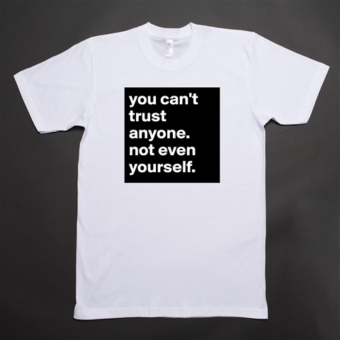 Products You Cant Trust Anyone Not Even Yourself Boldomatic Shop