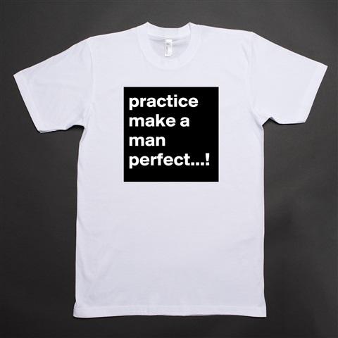 practise make a man perfect