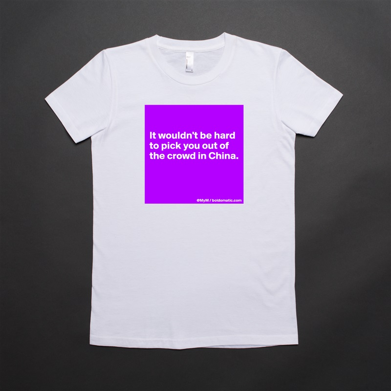 It wouldn't be hard to pick you out of the crowd in China.    White American Apparel Short Sleeve Tshirt Custom