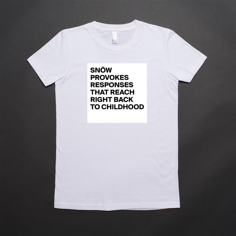 SNÖW PROVOKES RESPONSES THAT REACH RIGHT BACK TO CHILDHOOD  White American Apparel Short Sleeve Tshirt Custom