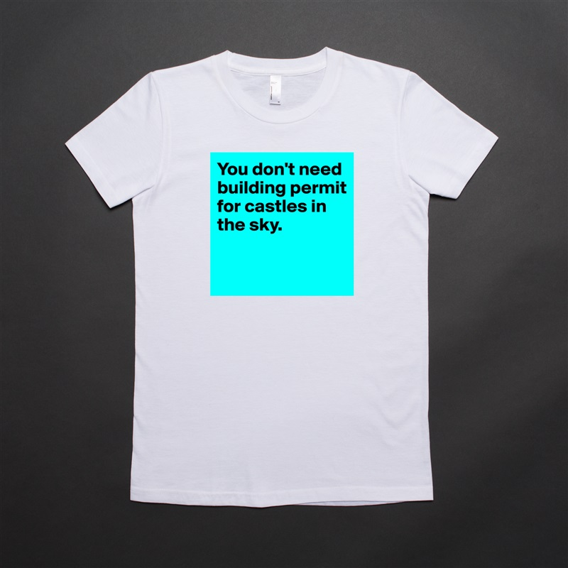 You don't need building permit for castles in the sky.   White American Apparel Short Sleeve Tshirt Custom