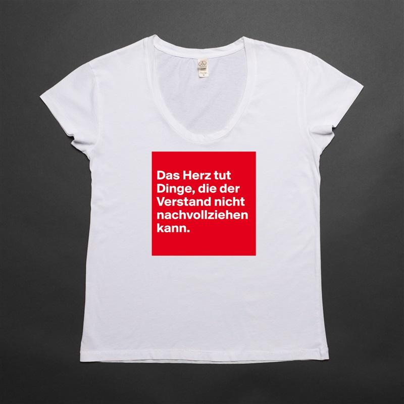 Das Herz tut Dinge, die der Verstand nicht nachvollziehen kann.  White Womens Women Shirt T-Shirt Quote Custom Roadtrip Satin Jersey