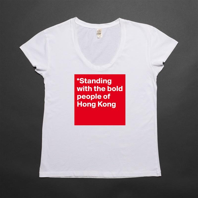 *Standing with the bold people of Hong Kong  White Womens Women Shirt T-Shirt Quote Custom Roadtrip Satin Jersey