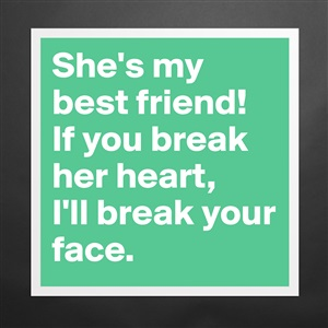 Shes My Best Friend If You Break Her Heart Ill Unisex