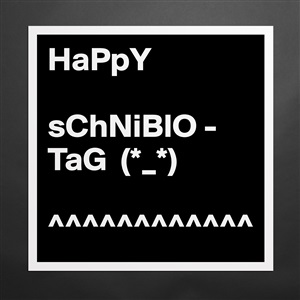 Happy Schniblo Tag Museum Quality Poster