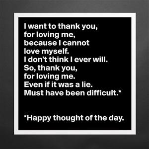 Thanks you for loving me