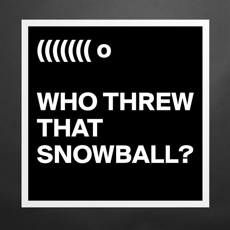 ((((((( o  WHO THREW THAT SNOWBALL? Matte White Poster Print Statement Custom